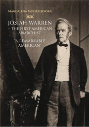 Josiah Warren - The First American Anarchist, Modrzejewska Magdalena